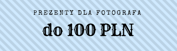 Pięć prezentów dla fotografa do 100 zł